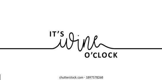 Slogan it's wine time. Wine o'clock. Flat vector design. Motivation, inspiration message moment. Hand drawn word for possitive emotions quotes for banner or wallpaper. Relaxing and chill. Wines quote.