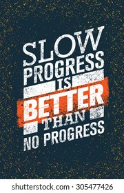 Slow Progress Is Better Than No Progress. Gym Workout Motivation Quote. Creative Vector Typography Grunge Poster Concept