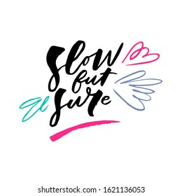 Slow but sure. Lifestyle art for social media and apparel. Hand drawn brush lettering. Inspirational quote. Ready-to-use design. Vector illustration.