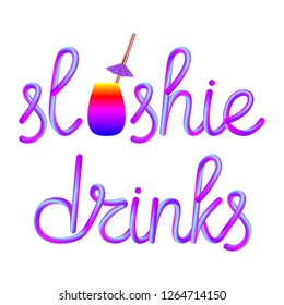 slushie calligraphic colorful hand-drawn lettering with glass cup, disposable plastic drinking straw and umbrella isolated on white background, stock vector illustration clip art