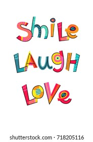 Smail, Laugh, Love vector text, card or poster with lettering design, colorful abstract art, isolated on white lettering.
