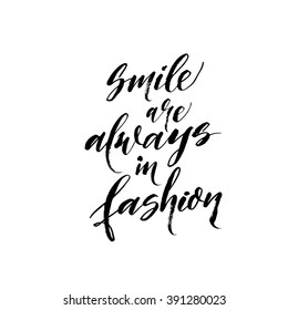 Smile are always in fashion card. Hand drawn lettering background. Ink illustration. Modern brush calligraphy. Isolated on white background.