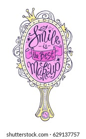 """Smile is the Best MakeUp!"" Unique Lettering with Hand Drawn Girlish Mirror Frame Decorated with Contour Ornamental Elements. Cute Pattern Isolated on White. Vector Motivation Print for Your Design."