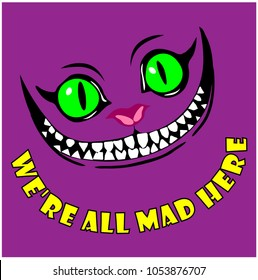 Smile Cheshire Cat fairytale character colored drawing with the inscription We Are All Mad Nere