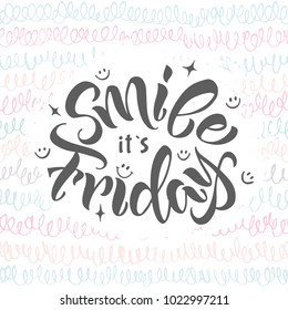 Smile it's friday hand written brush  lettering motivation phrase. Positive quote, modern calligraphy for your printing, art objects, card, wall art poster, clothing, wallpaper.