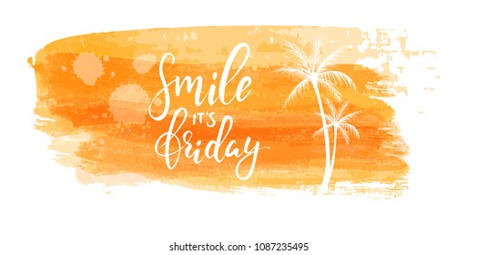 Smile it's friday handwritten modern calligraphy text. grunge brushed orange background with palm trees. travel and tropical vacation concept.