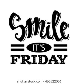Smile it's friday. Vector typography poster with lettering, inspirational motivational quote.
