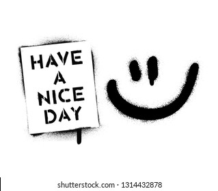 Smile and ''Have a nice day'' quote. Spray paint stencil graffiti.