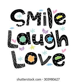 Smile Laugh Love / Inspirational words greeting card poster postcard sticker badge tee shirt illustration background design