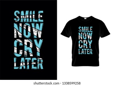 Smile Now Cry Later Typography T Shirt Design
