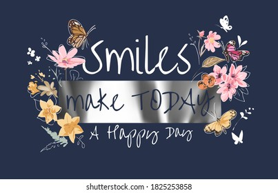 smile slogan with colorful flowers and butterflies illustration on foil print background