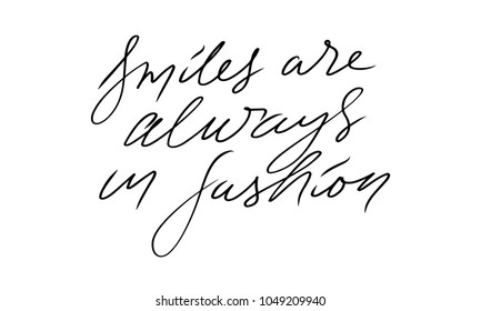 Smiles are always in fashion. Fashion quote. Hand lettering for your design: t-shirt, bags, posters