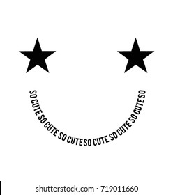 Smiley face created with stars and so cute text , fashionable print for t shirt and any kind of use in vector.