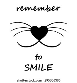 Smiling cat face w whiskers and heart shaped nose Remember to smile Motivational words in black and white style Inspiration quote, encouraging phrase, freedom concept Great for poster or greeting card