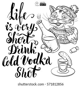 smiling cat in a hat and sweater holding a bottle in his hand, a glass of vodka with pickled cucumber, brush written quote. It can be used for coloring books, greeting cards, posters or t-shirts.