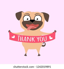 Smiling dog says Thank you. Pug with a banner in paws. Funny vector cartoon illustration for thank card.