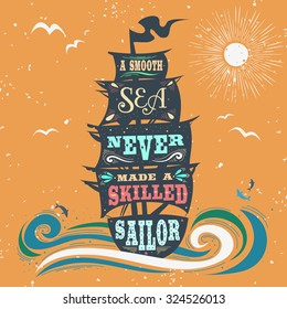 A smooth sea never made a skilled sailor. Hand drawn vintage poster with quote lettering. Inspirational and motivational print for T-shirts and bags. Hipster style  typography.