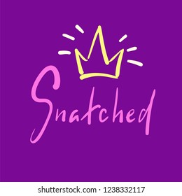 Snatched - simple emotional inspire and motivational quote. English youth slang. Print for inspirational poster, t-shirt, bag, cups, card, flyer, sticker, badge. Cute and funny vector