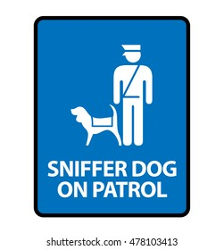 Sniffer Dog on Patrol. A sign formatted to fit within the proportions of an A4 or Letter page.