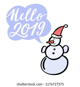 Snowman with speech bubble and hello 2019 hand lettering. Hand drawn vector illustration.