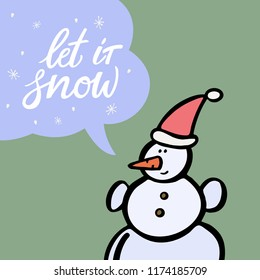 Snowman with speech bubble and let it snow handdrawn lettering. Hand drawn vector illustration.