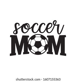 soccer mom, family saying or pun vector design for print on sticker, vinyl, decal, mug and t shirt template