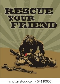 "Soldier helps another wounded soldier. Vector grunge poster with words ""Rescue your friend""."