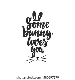 Some bunny loves you - hand drawn Easter lettering phrase isolated on the white background. Fun brush ink inscription for photo overlays, greeting card or t-shirt print, poster design