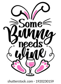 Some Bunny needs Wine (Somebody needs wine) - SASSY Calligraphy phrase for Easter day. Hand drawn lettering for Easter greetings cards, invitations. Good for t-shirt, mug, scrap booking, gift.