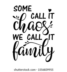 Some Call It Chaos We Call It Family vector file. Family design.  Isolated on transparent background.