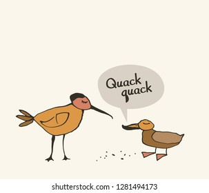 Some kind of bird and duck says Quack-quack.