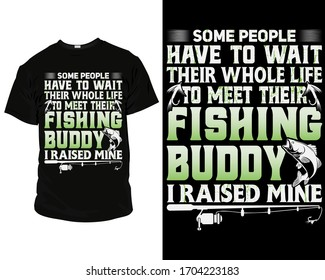 some people have to wait their whole life to meet the fishing buddy t-shirt template