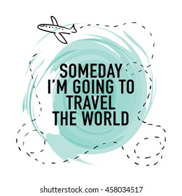 Someday I'm going to travel the world / Travel concept design