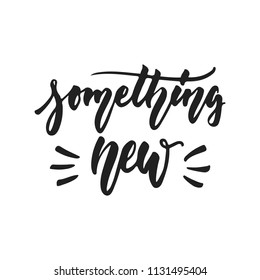 Something new - hand drawn wedding romantic lettering phrase isolated on the white background. Fun brush ink vector calligraphy quote for invitations, greeting cards design, photo overlays