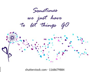 Sometimes we just have to let things go quote with dandelion flower and heart shaped petals and leaves isolated on white background vector illustration. Meadow dandelion ans let go text in violet blue