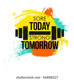 sore today strong tomorrow typographical poster. colorful brush vector fitness background for design t-shirt, posters. Motivational and inspirational gym quote.