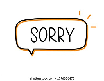 Sorry inscription. Handwritten lettering illustration. Black vector text in speech bubble. Simple outline marker style. Imitation of conversation.