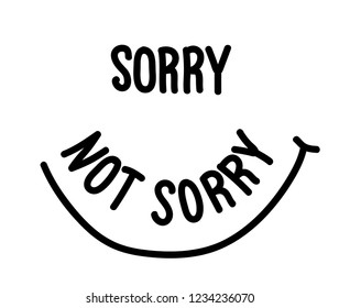 Sorry Not Sorry Hand Made Calligraphy Minimal Fashion Slogan for T-shirt and apparels tee graphic vector Print.
