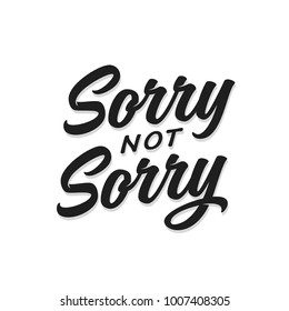 Sorry not sorry t-shirt lettering design. Funny trendy quote phrase message. Vector vintage illustration.