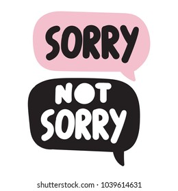 Sorry not sorry. Vector hand drawn speech bubbles with lettering inspiration, motivation quote on white background.