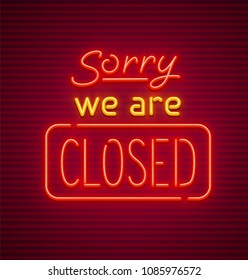 Sorry, we are closed. Neon sign for nighttime institutions or clubs. Made of neon lamps with illumination. EPS10 vector illustration.