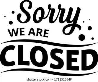 Sorry, we are closed - text word Hand drawn Lettering card. Modern brush calligraphy t-shirt Vector illustration.inspirational design for posters, banners background.