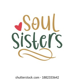 Soul Sisters. Typography Lettering Design, Printing For T Shirt, Banner, Poster, Hoodies, Vector Illustration