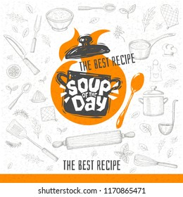 Soup of the day, sketch style cooking lettering icon, emblem. For badges, labels, logo, restaurant, menu, kitchen classes, cafe, food studio. Hand drawn vector illustration.