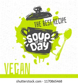 Soup of the day, vegan, sketch style cooking lettering icon, emblem. For badges, labels, logo, restaurant, menu, kitchen classes, cafe, food studio. Hand drawn vector illustration.