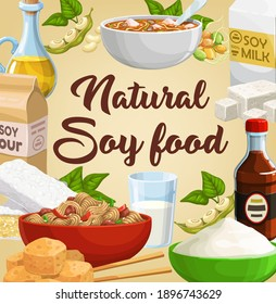 Soy food, soybean products, soya tofu and milk, vector poster. Soy bean tempeh skin and oil, soy meat and sauce, flour, cheese and butter, organic vegetable proteins and vegan cooking ingredients