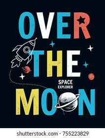 Space theme, Over the moon slogan vector graphic for kids t-shirt, posters and other uses