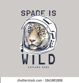 space is wild slogan with leopard in astronaut helmet illustration