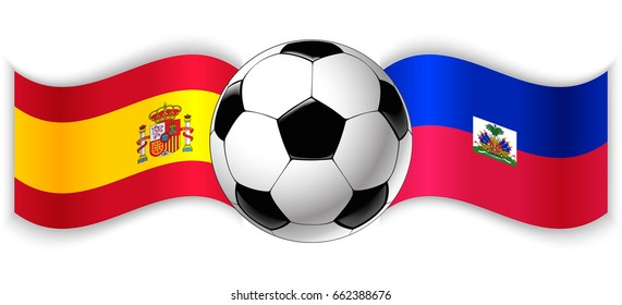 Spanish and Haitian wavy flags with football ball. Spain combined with Haiti isolated on white. Football match or international sport competition concept.