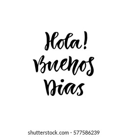 Spanish Hola Buenos dias in english Hello Good day. Inspirational Lettering poster or banner. Vector hand lettering